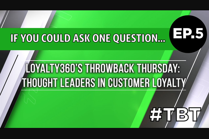 Loyalty360's Throwback Thursday | Thought Leaders in Customer Loyalty – Episode 5