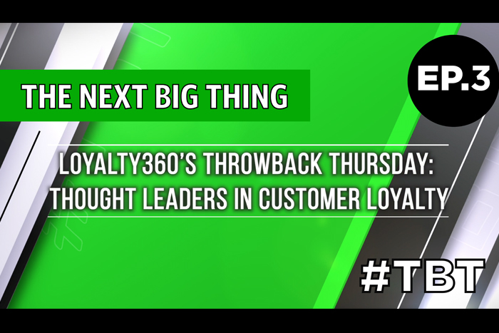 Loyalty360's Throwback Thursday | Thought Leaders in Customer Loyalty – Episode 3