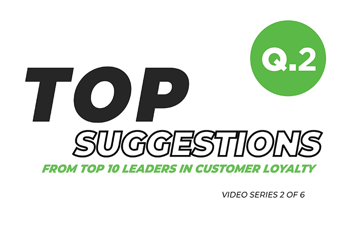 Top Suggestions From Top Ten Leaders in Customer Loyalty: Video 2 of 6