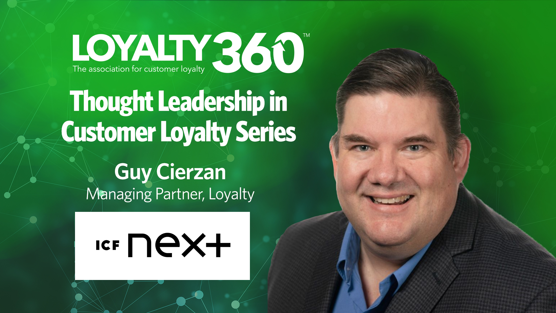 Loyalty360 Thought Leadership Series | Guy Cierzan, ICF Next