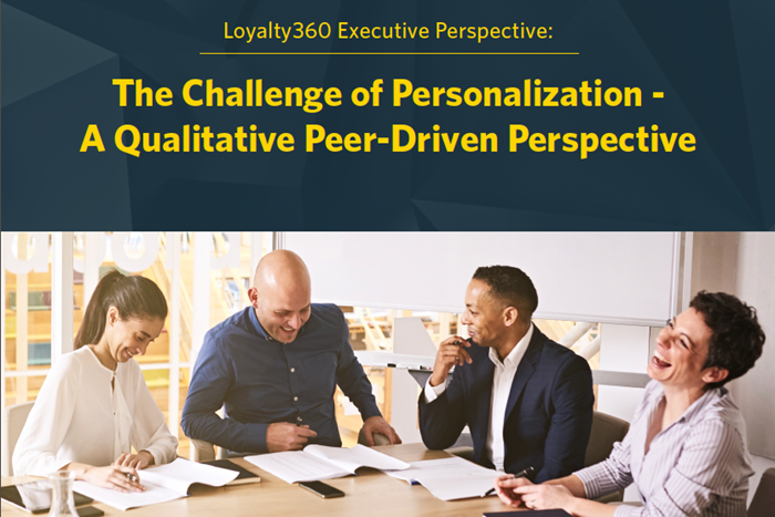 Loyalty360 Executive Perspective: The Challenge of Personalization - A Qualitative Peer-Driven Persp
