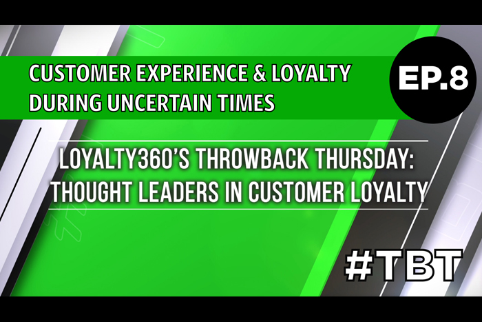 Customer Experience & Loyalty During Uncertain Times | Loyalty360's Throwback Thursday