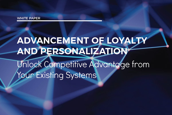 Advancement Of Loyalty And Personalization: Unlock Competitive Advantage from Your Existing Systems