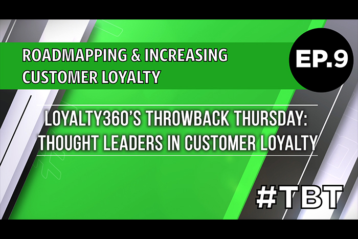 Roadmapping & Increasing Customer Loyalty | Loyalty360's Throwback Thursday